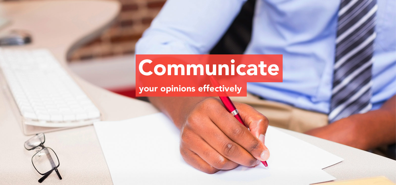 Communicate your opinions effectively